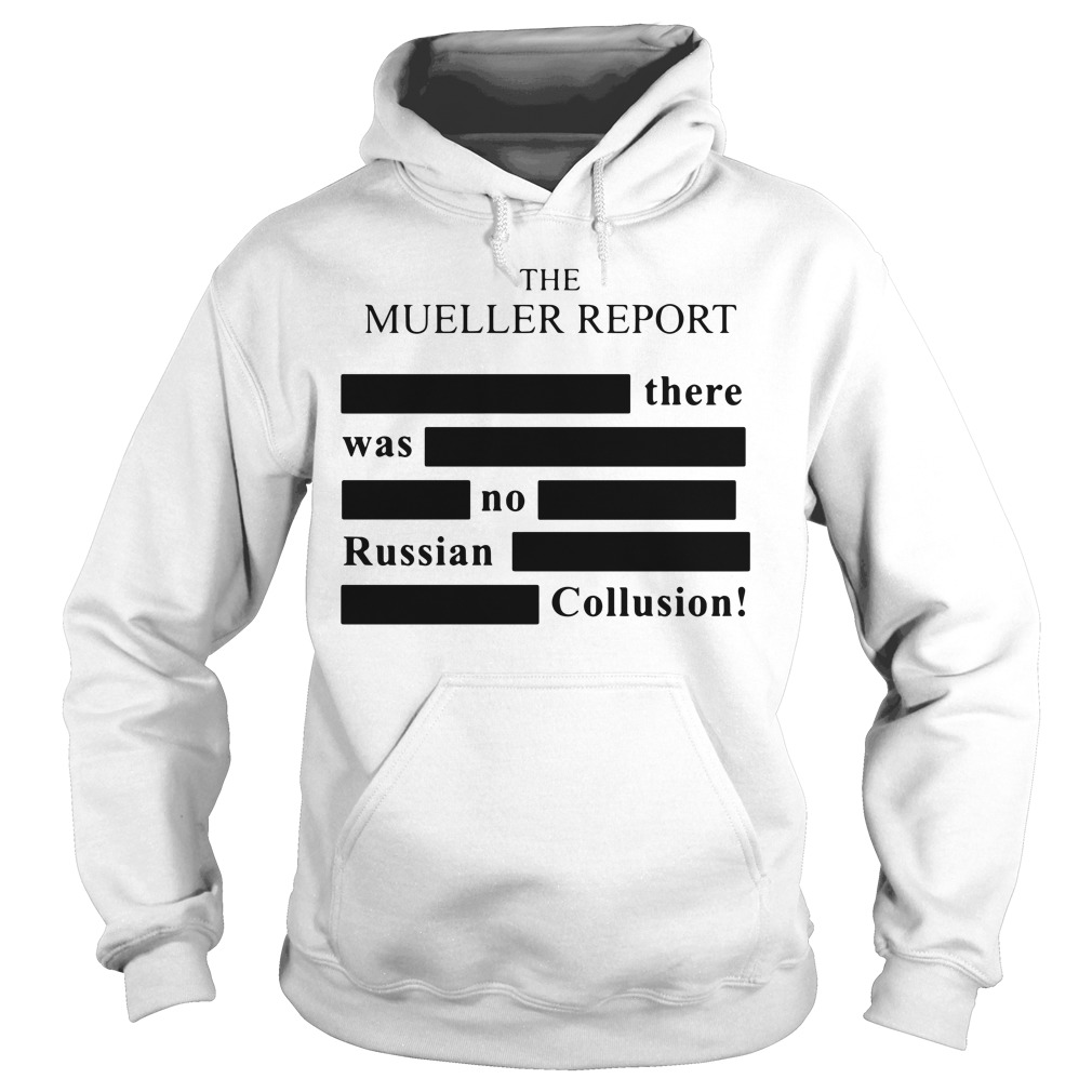 The Mueller Report There Was No Russian Collusion Hoodie