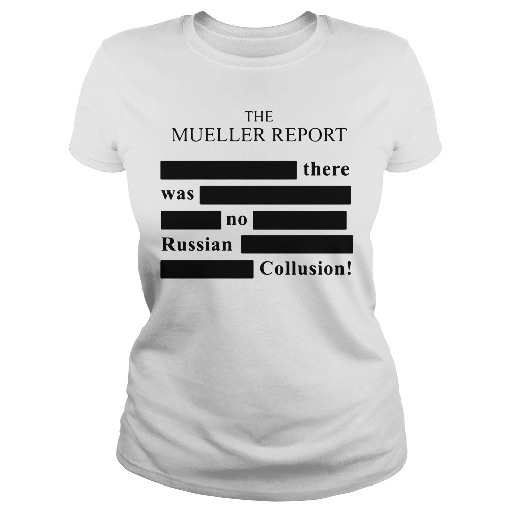 The Mueller Report There Was No Russian Collusion Ladies Tee