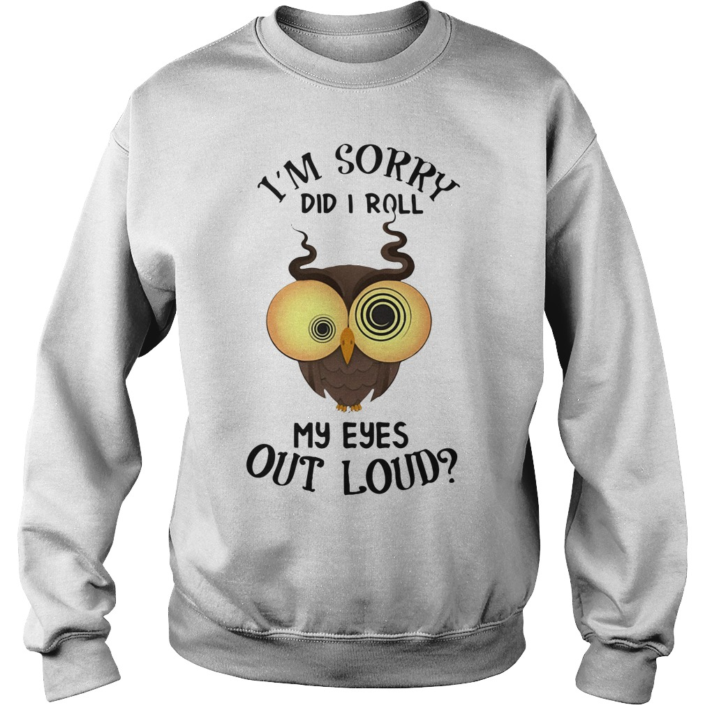 Owl I'M Sorry Did I Roll My Eyes Out Loud Sweater