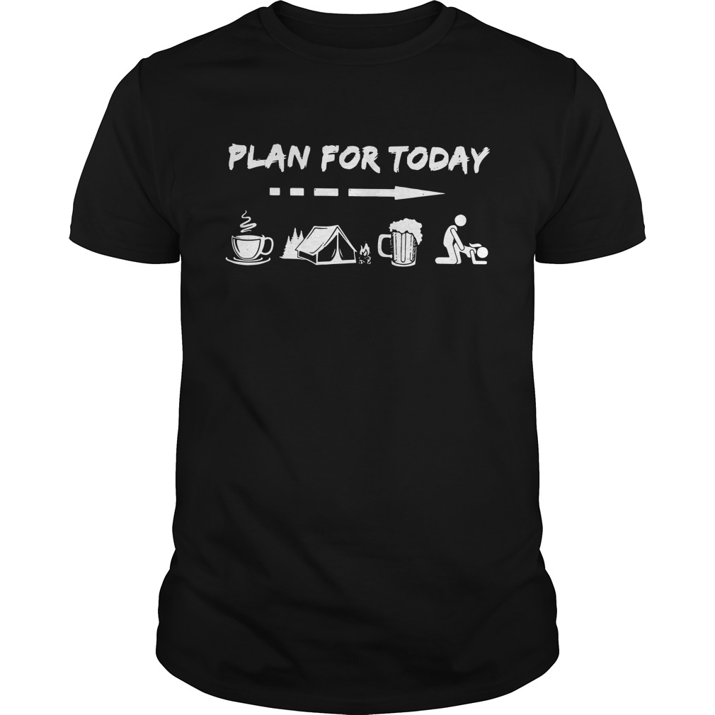 Plan For Today Coffee Camping Beer And Sex Guy Tees