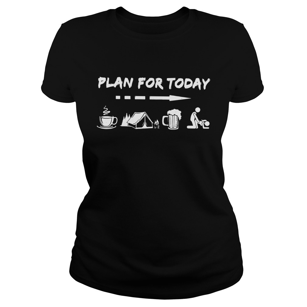Plan For Today Coffee Camping Beer And Sex Ladies Tee
