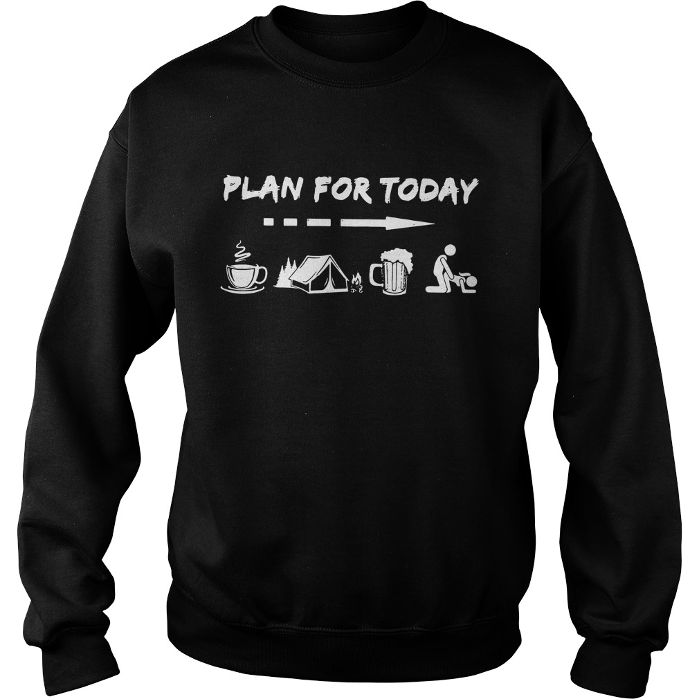 Plan For Today Coffee Camping Beer And Sex Sweater