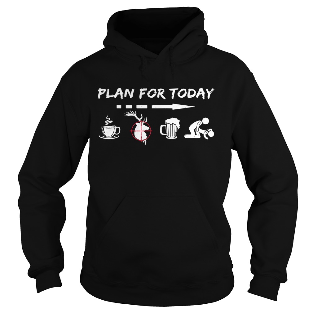 Plan For Today Coffee Hunting Beer And Sex Hoodie