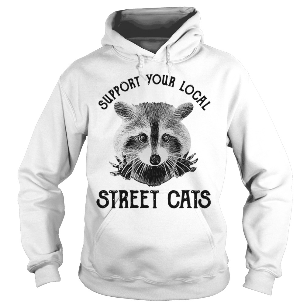 Raccoon Support Your Local Street Cats Hoodie