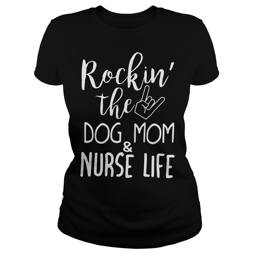 Rockin' The Dog Mom & Nurse Life Ladies Tee