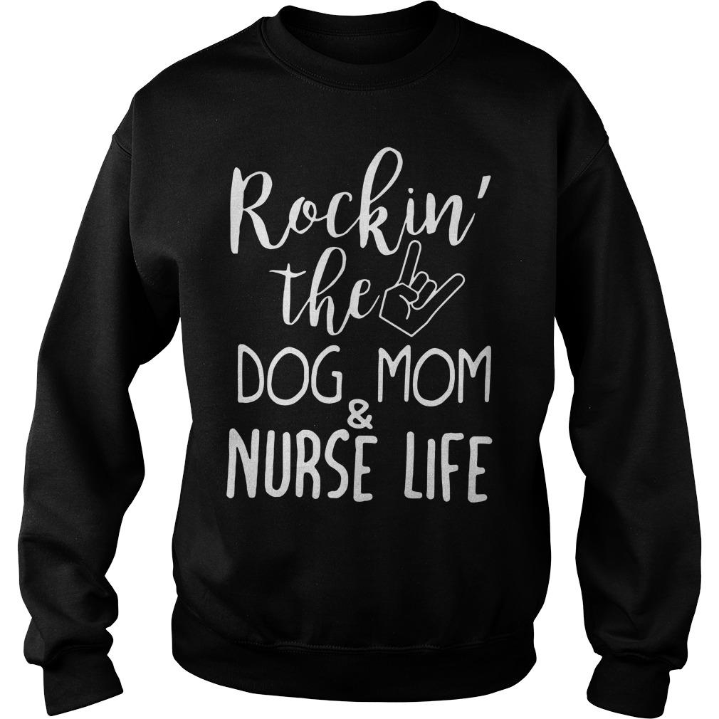 Rockin' The Dog Mom & Nurse Life Sweater