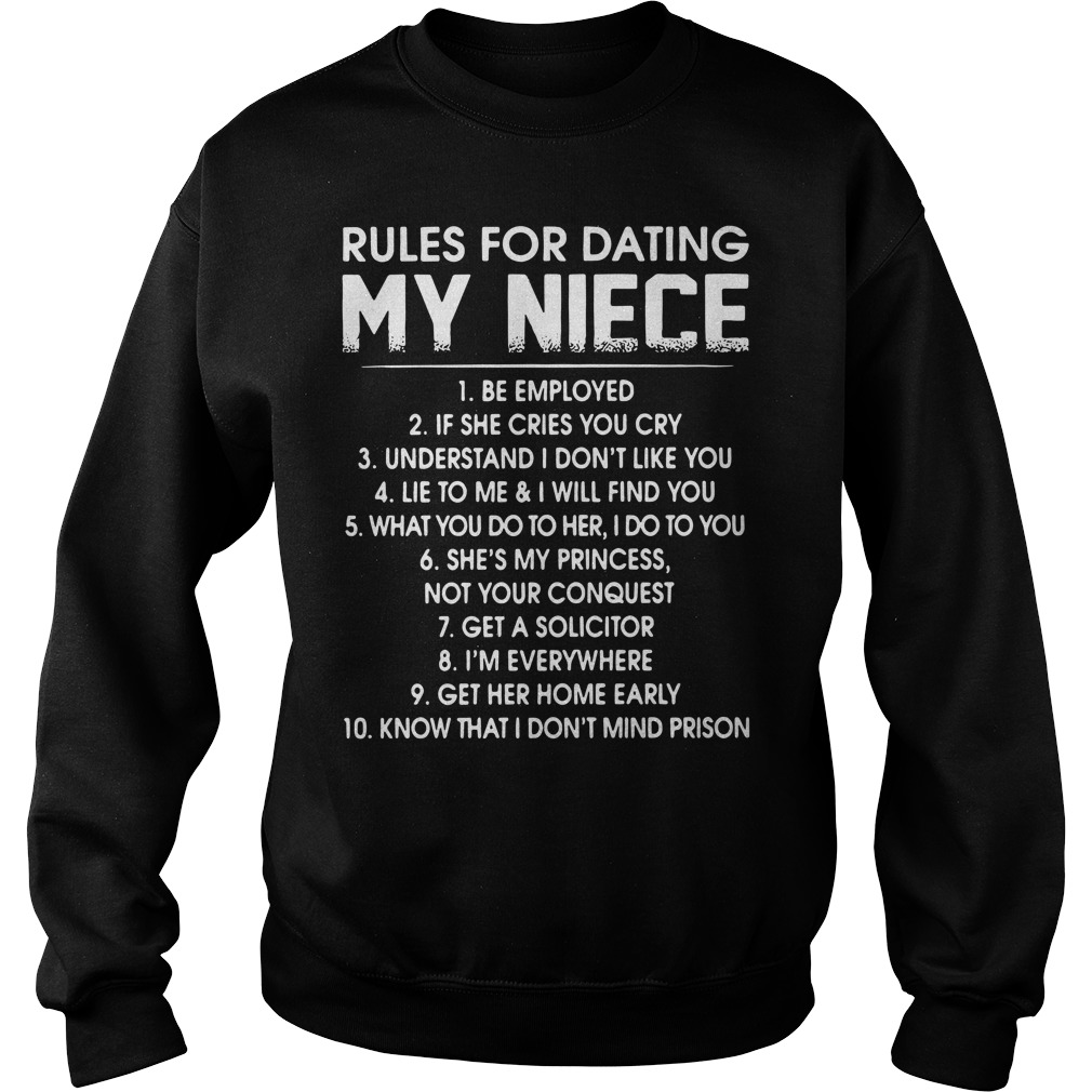 Rules For Dating My Niece Be Employed If She Cries You Cry Sweater