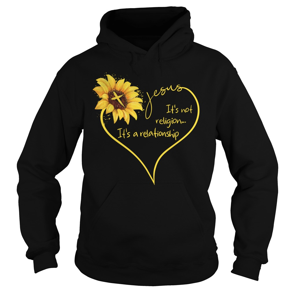 Sunflower Heart Jesus It'S Not Religion It'S A Relationship Hoodie