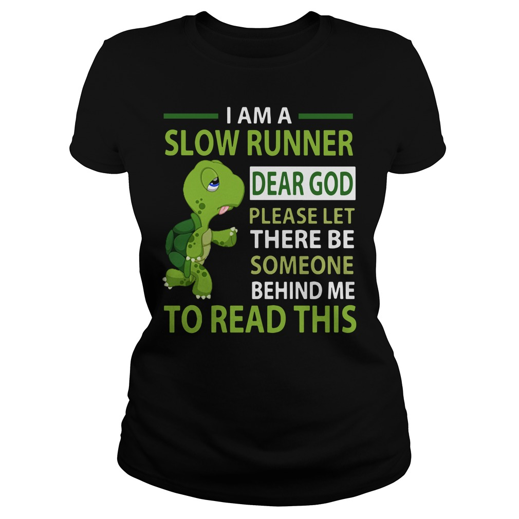 Turtle I Am A Slow Runner Dear God Please Let There Be Someone Behind Me Ladies Tee
