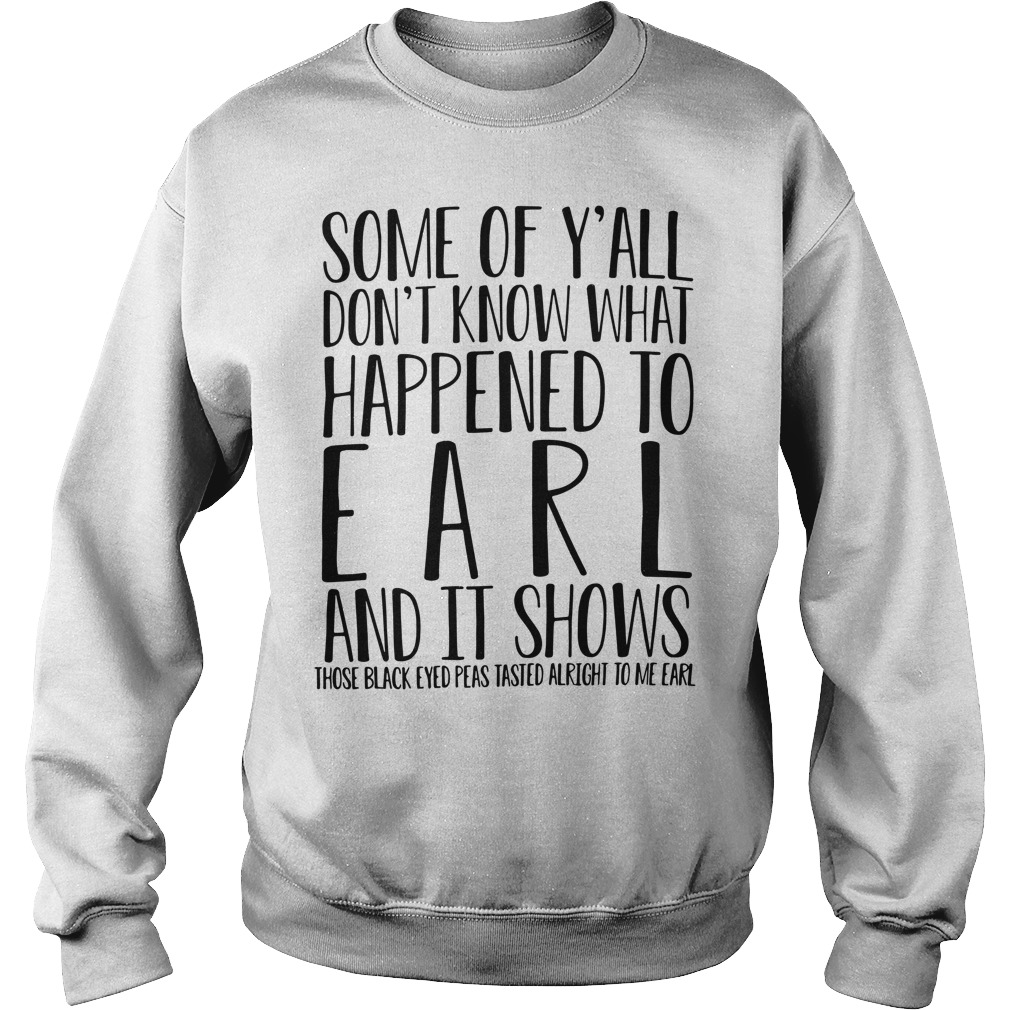 Some Of Y'All Don'T Know What Happened To Earl And It Shows Sweater