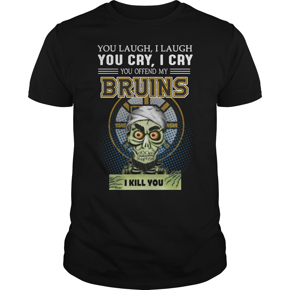 Achmed You Laugh I Laugh You Cry I Cry You Offend My Bruins I Kill You Guy Tees