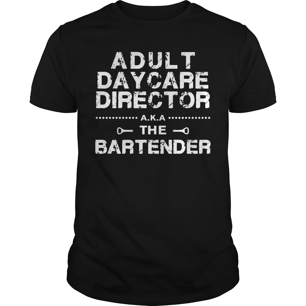 Adult Daycare Director The Bartender Guy Tees