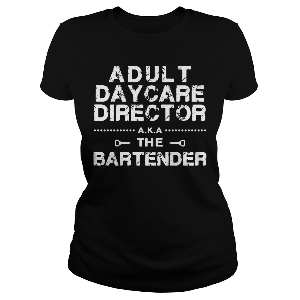 Adult Daycare Director The Bartender Ladies Tee