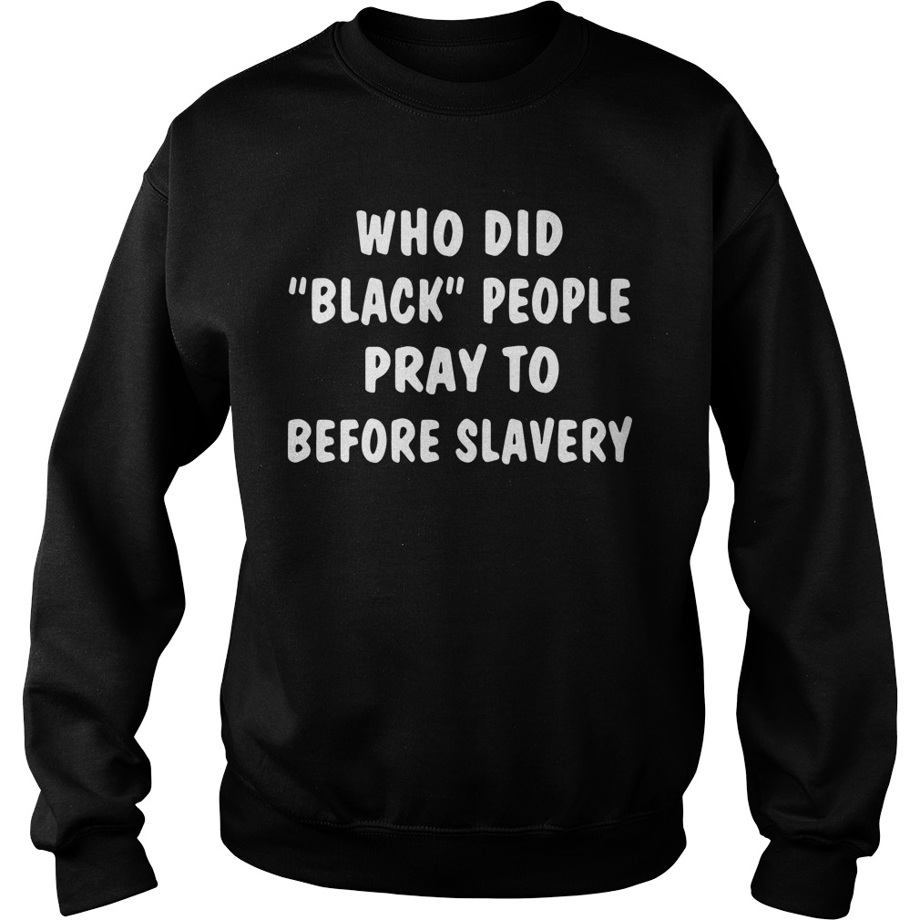 Who Did Black People Pray To Before Slavery Sweater