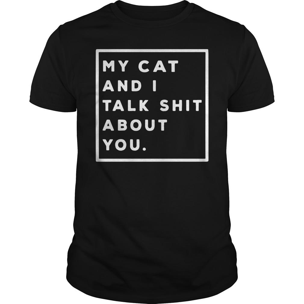 My Cat And I Talk Shit About You Guy Tees