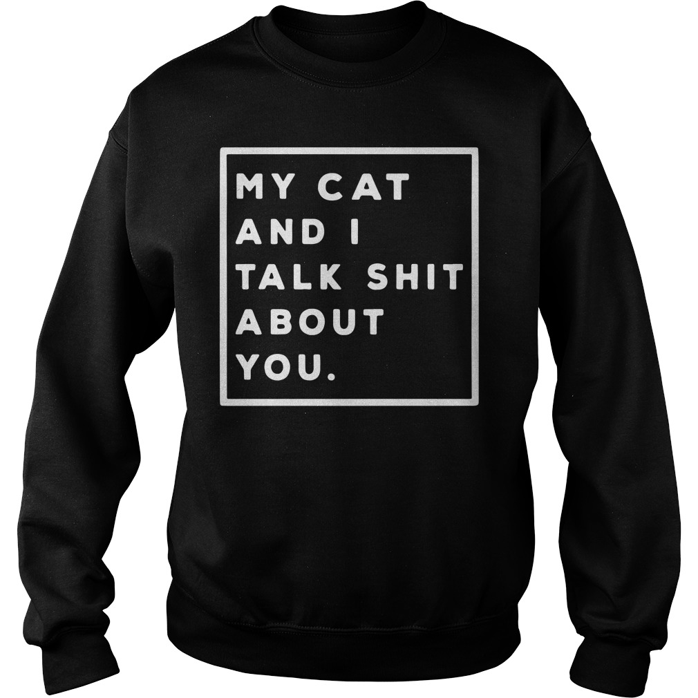 My Cat And I Talk Shit About You Sweater