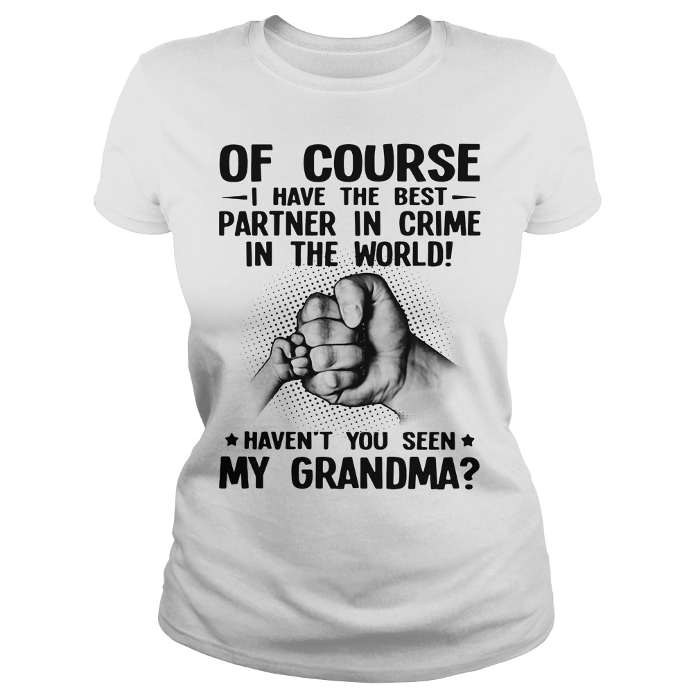 Of Course I Have The Best Partner In Crime In The World Haven'T You Seen My Grandma Ladies Tee
