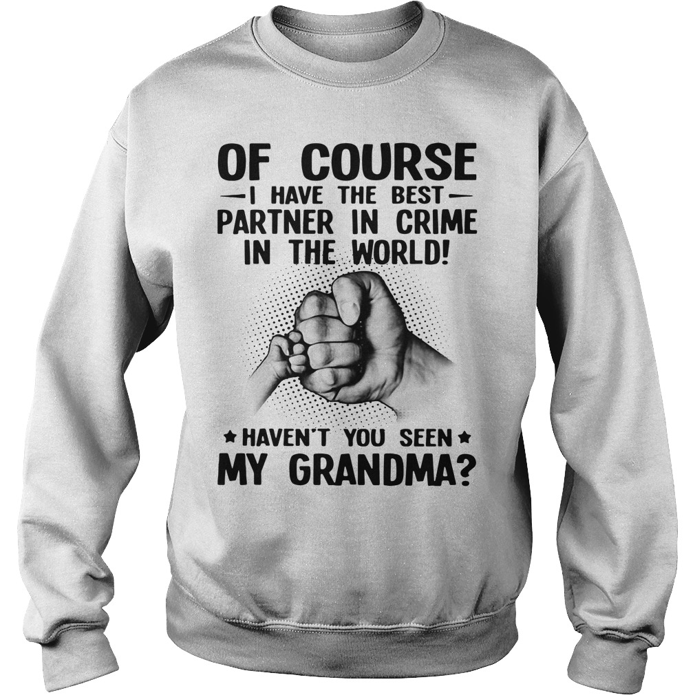 Of Course I Have The Best Partner In Crime In The World Haven'T You Seen My Grandma Sweater