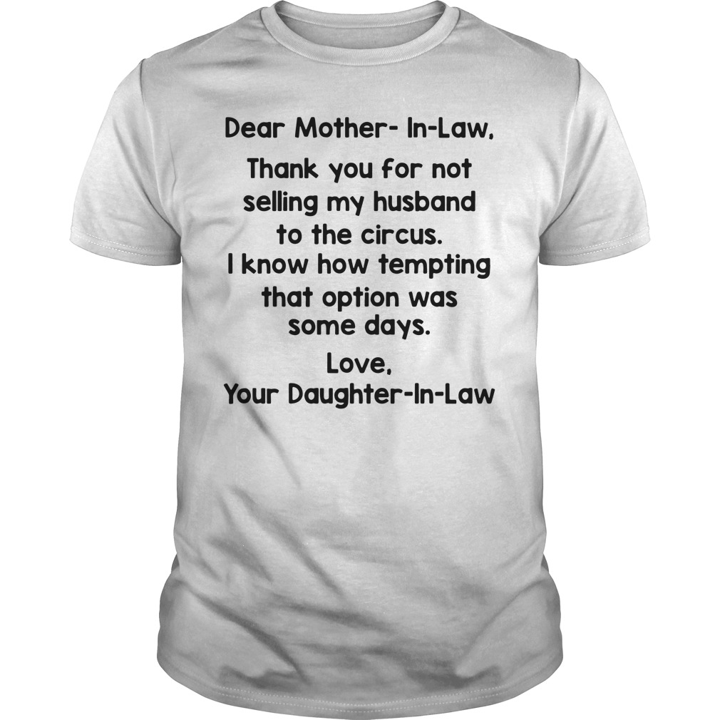 Dear Mother In Law Thank You For Not Selling My Husband To The Circus Guy Tees