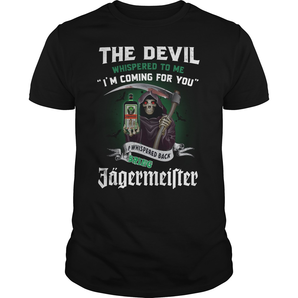 The Devil Whispered To Me I'M Coming For You I Whisper Back Bring Jagermeister Guy Tees