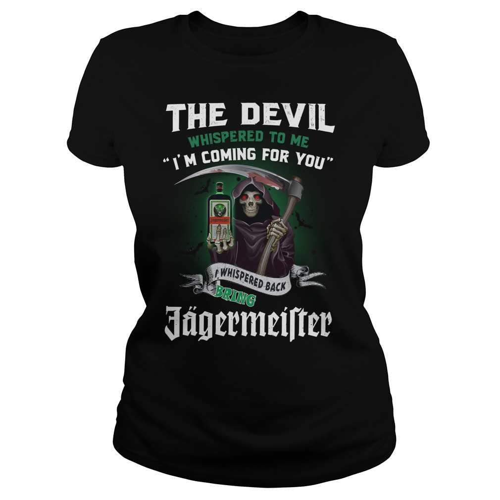 The Devil Whispered To Me I'M Coming For You I Whisper Back Bring Jagermeister Ladies Tee