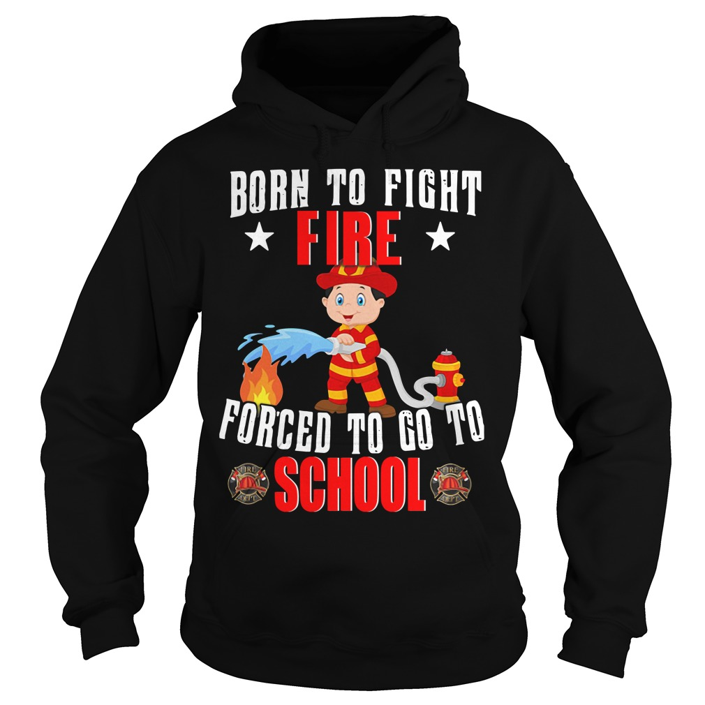 Firefighter Kid Born To Fight Fire Forced To Go To School Hoodie