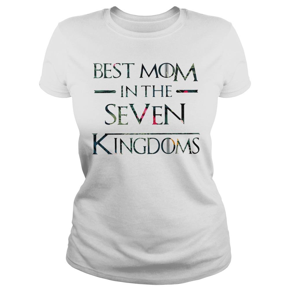 Game Of Thrones Best Mom In The Seven Kingdoms Got Ladies Tee