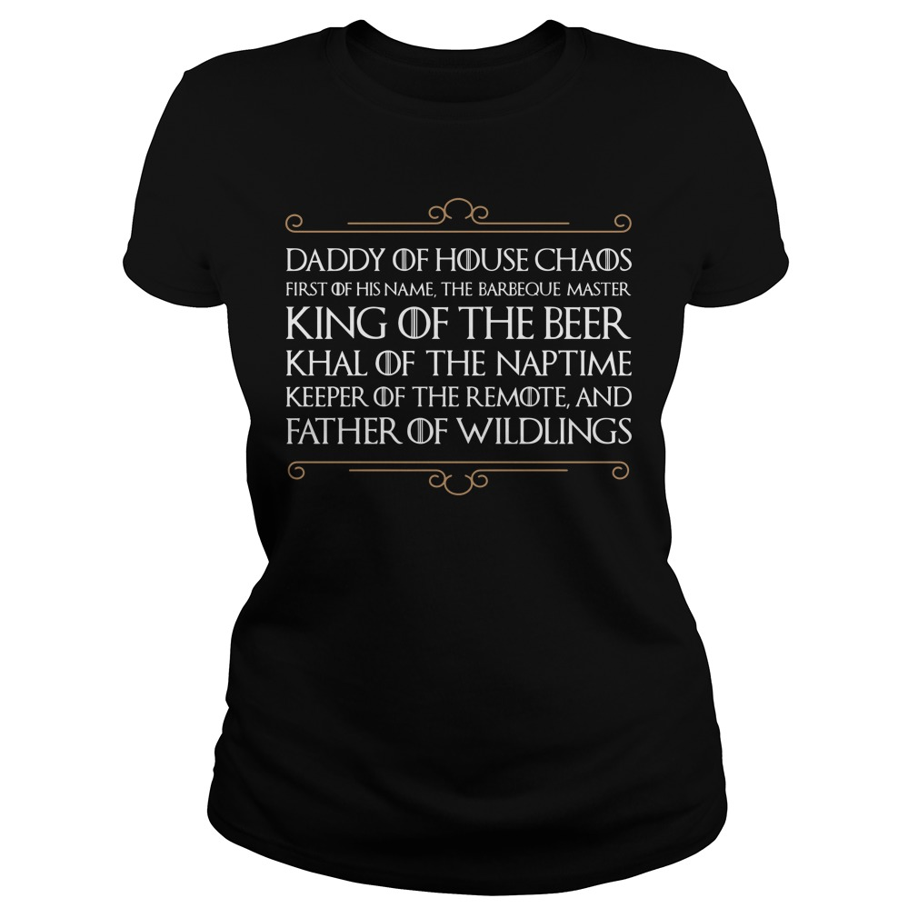 Game Of Thrones Daddy Of House Chaos First Of His Name The Barbeque Master Ladies Tee