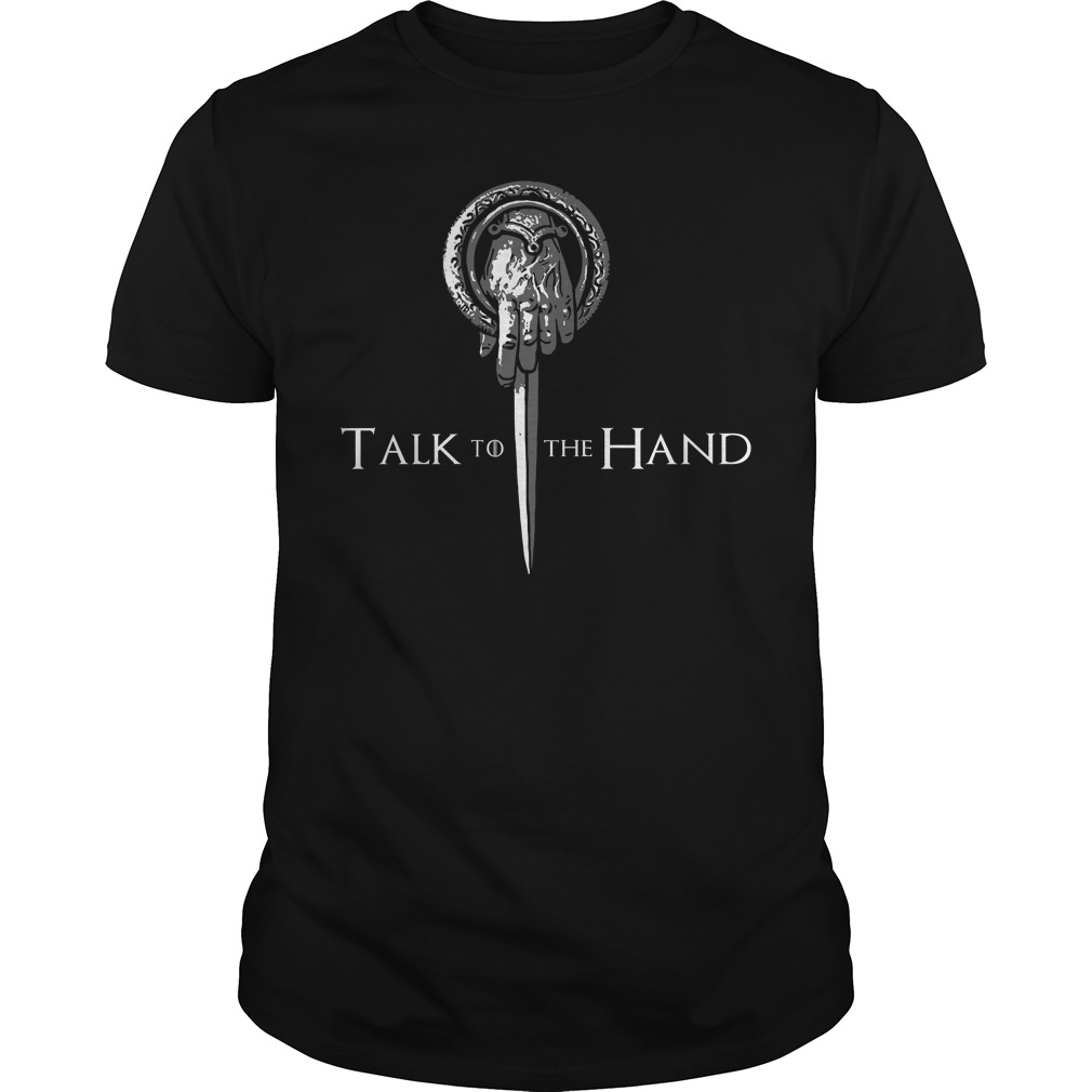 Game Of Thrones Hand Of The King Talk To The Hand Guy Tees