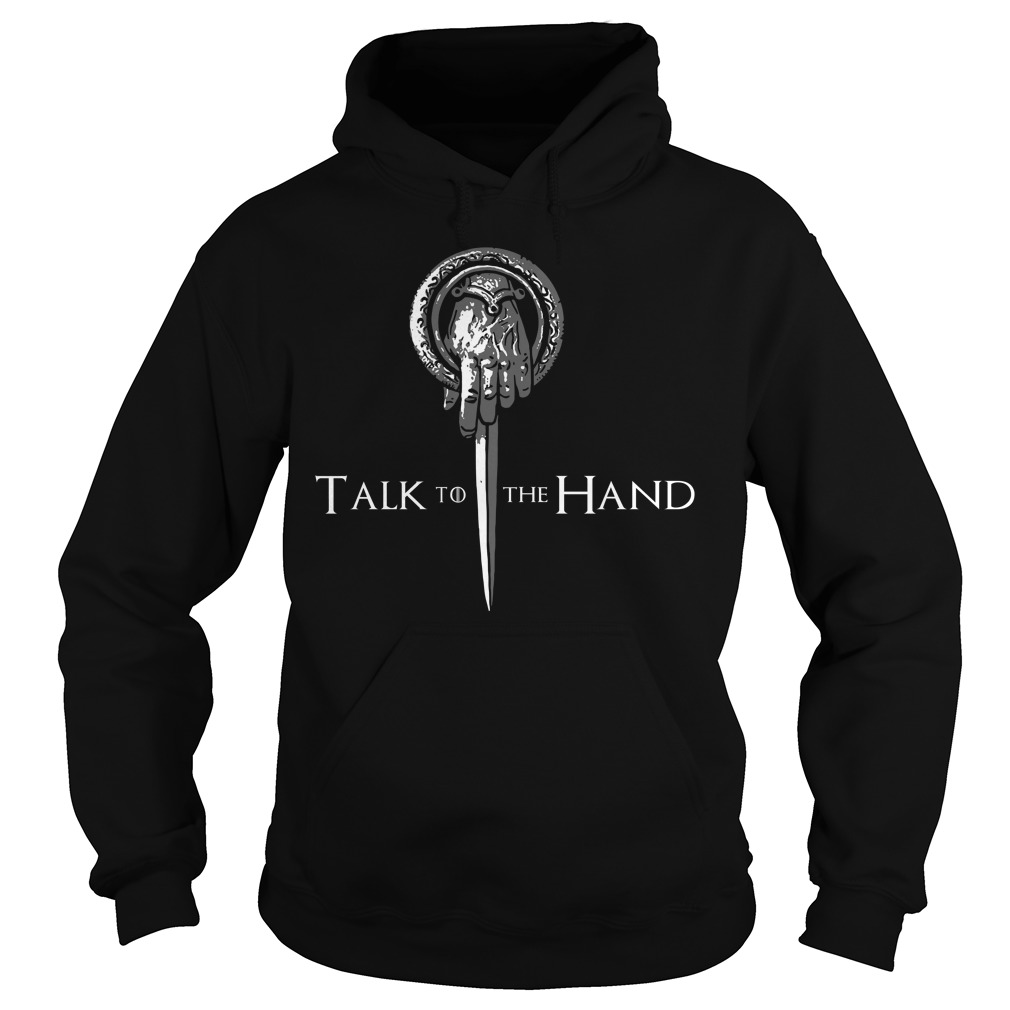 Game Of Thrones Hand Of The King Talk To The Hand Hoodie