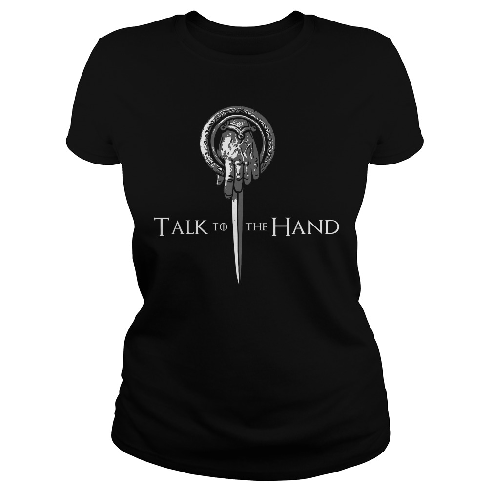 Game Of Thrones Hand Of The King Talk To The Hand Ladies Tee