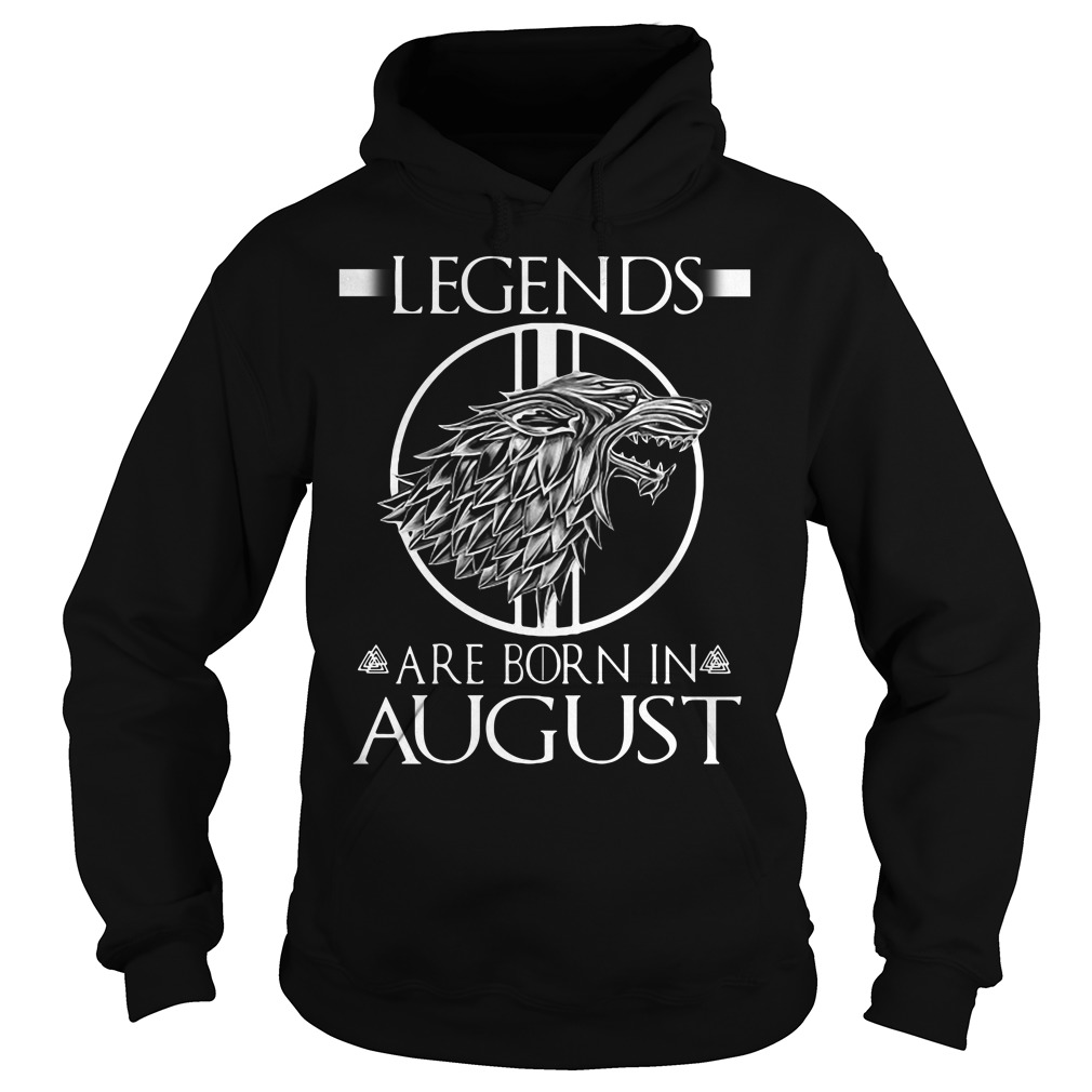 Game Of Thrones House Stark Legends Are Born In August Hoodie