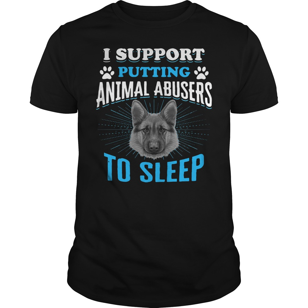 German Shepherd I Support Putting Animal Abusers To Sleep Guy Tees
