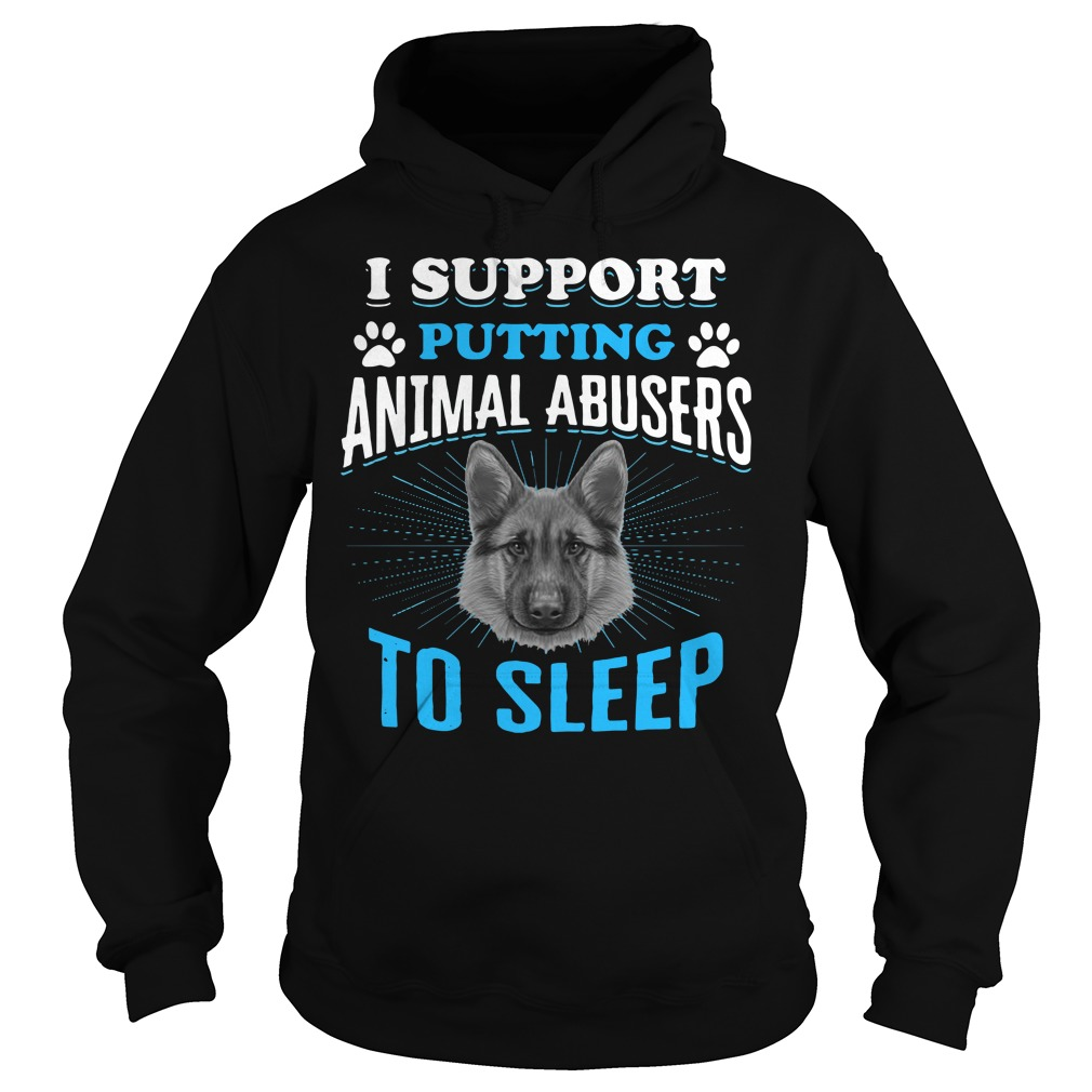 German Shepherd I Support Putting Animal Abusers To Sleep Hoodie