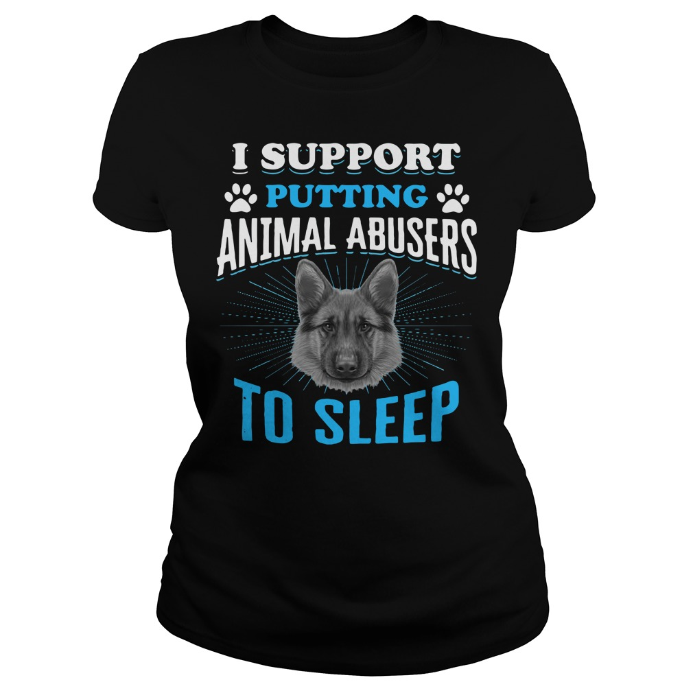 German Shepherd I Support Putting Animal Abusers To Sleep Ladies Tee