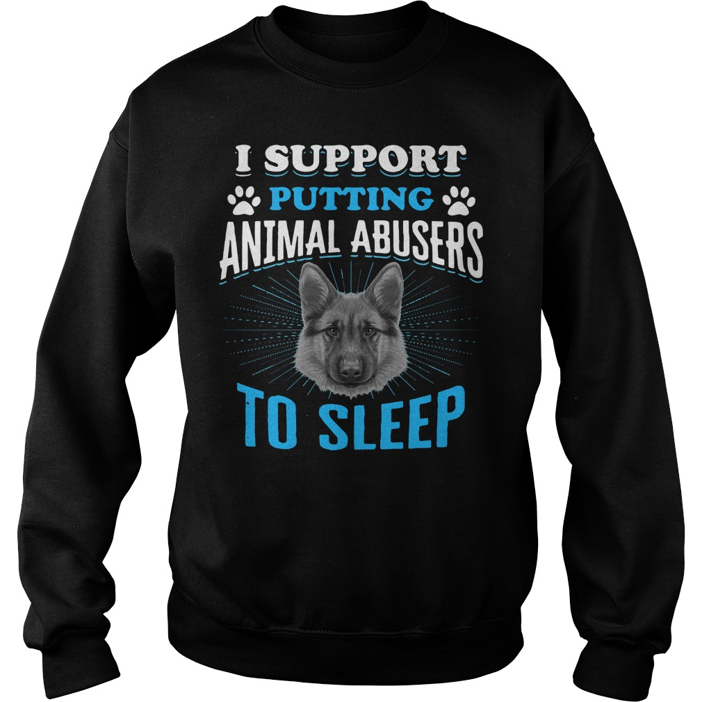 German Shepherd I Support Putting Animal Abusers To Sleep Sweater