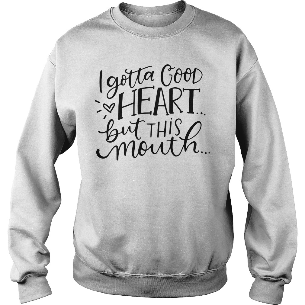 I Gotta Good Heart But This Mouth Sweater