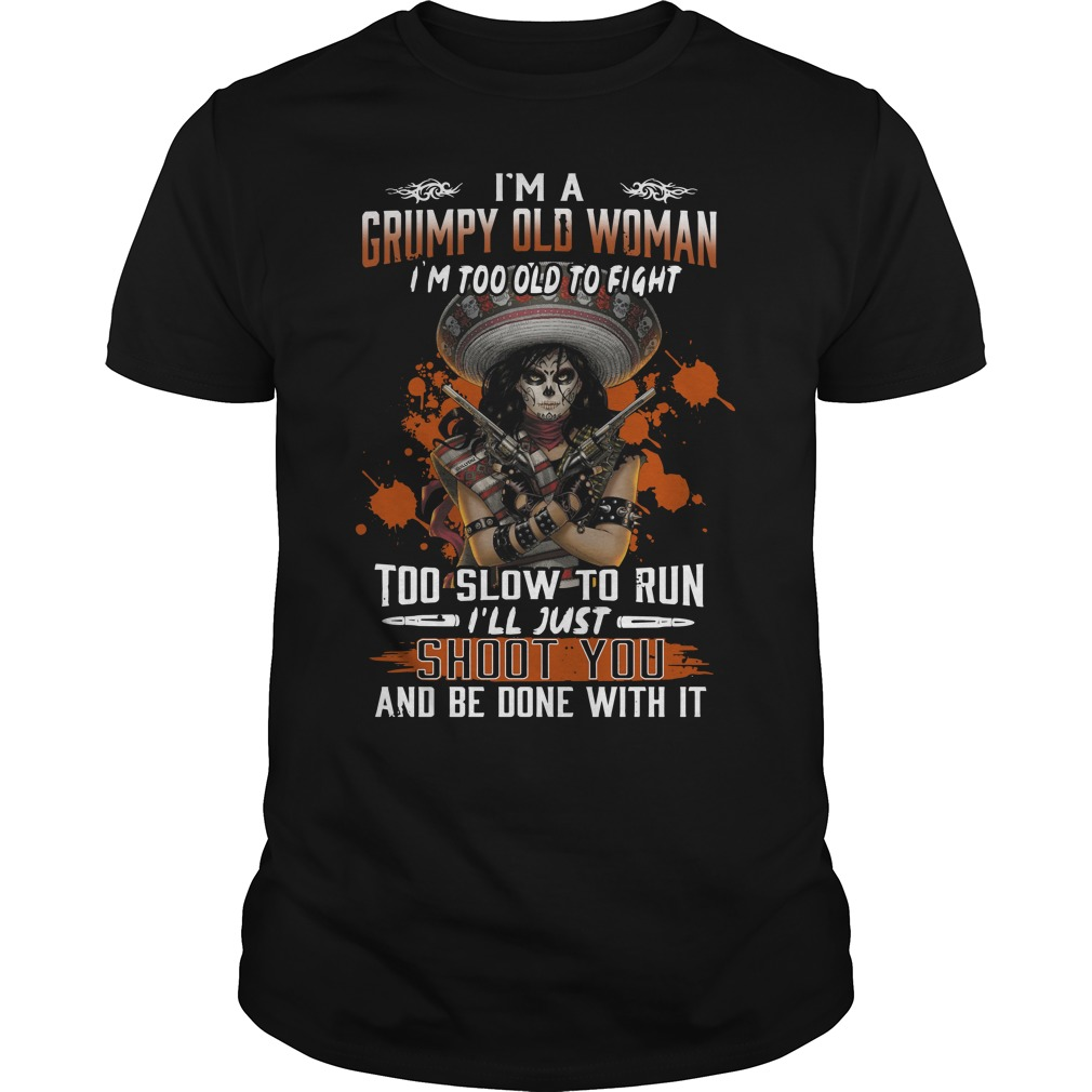 I'M A Grumpy Old Woman I'M Too Old To Fight Too Slow To Run Guy Tees