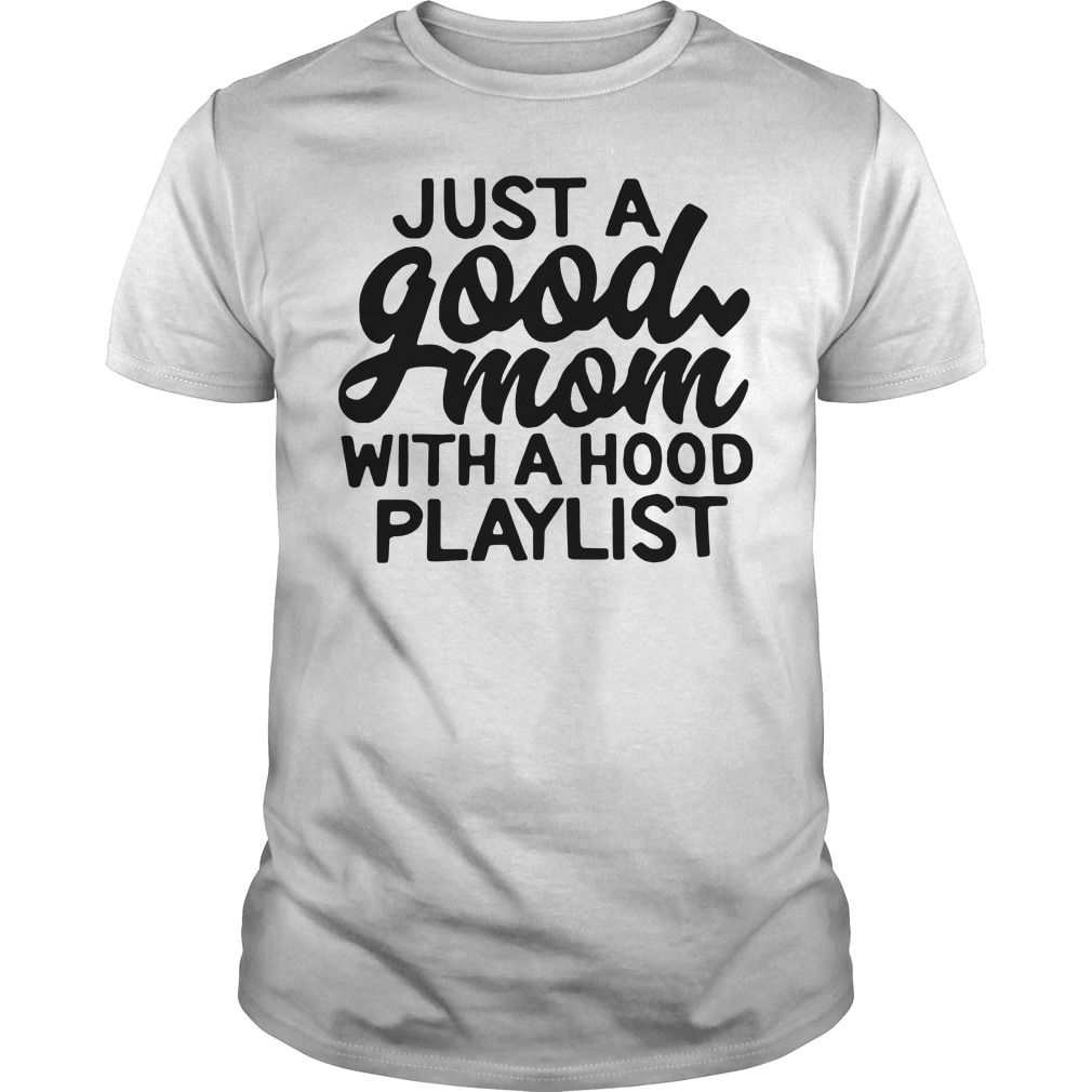 Just A Good Mom With A Hood Playlist Guy Tees