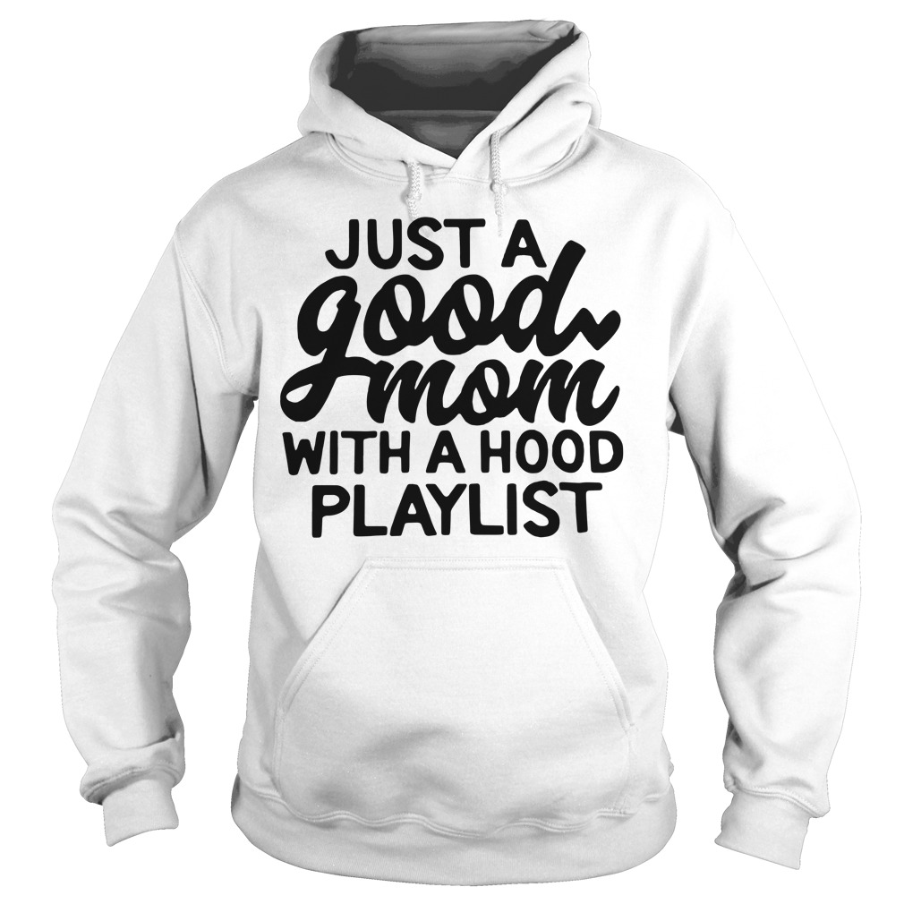 Just A Good Mom With A Hood Playlist Hoodie
