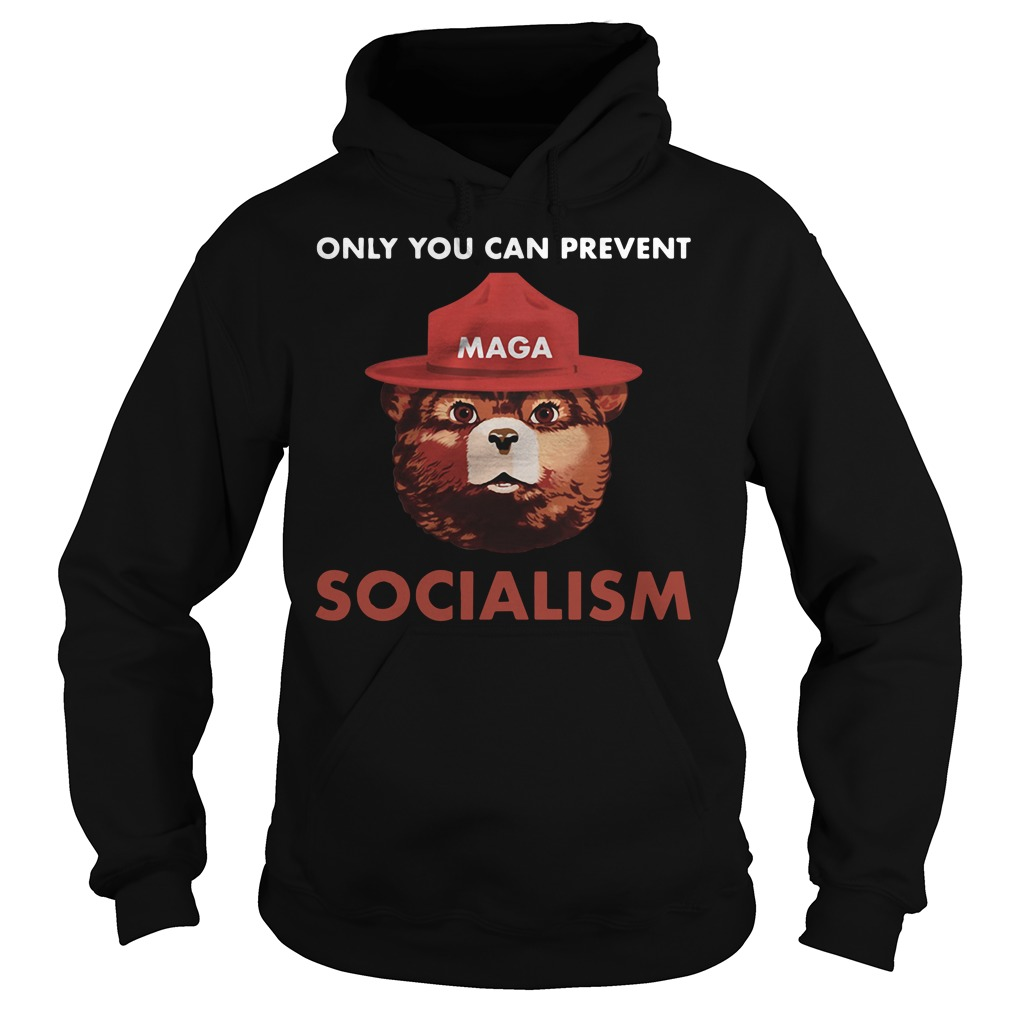 Maga Smokey The Bear Only You Can Prevent Socialism Hoodie