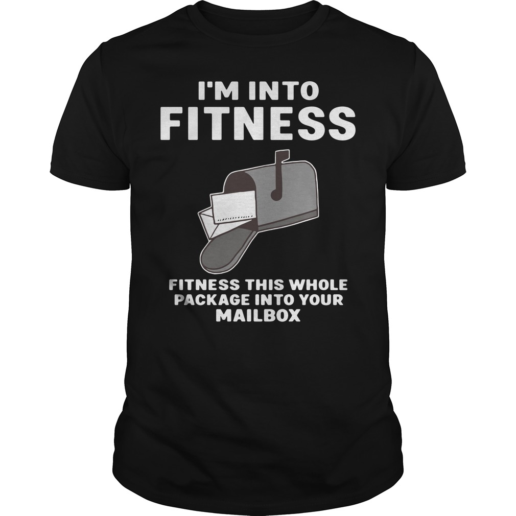 Mailbox I'M Into Fitness Fitness This Whole Package Into Your Mailbox Guy Tees