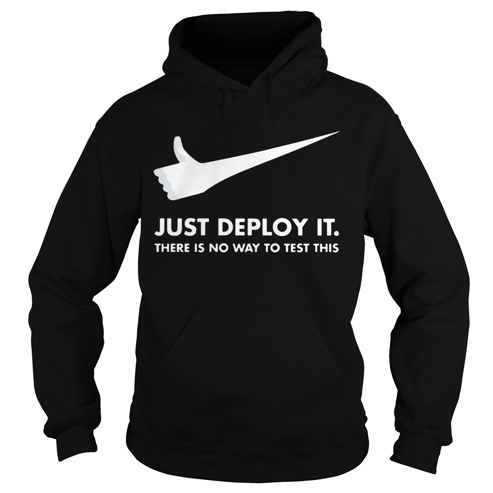 Mike Logo Parody Just Deploy It There Is No Way To Test This Hoodie