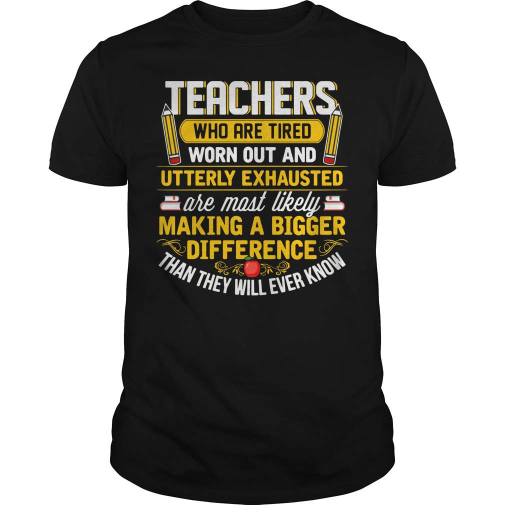 Pecils Teachers Who Are Tired Worn Out And Utterly Exhausted Guy Tees