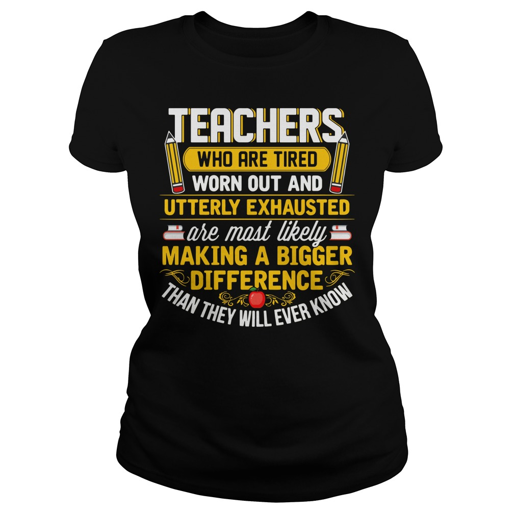 Pecils Teachers Who Are Tired Worn Out And Utterly Exhausted Ladies Tee
