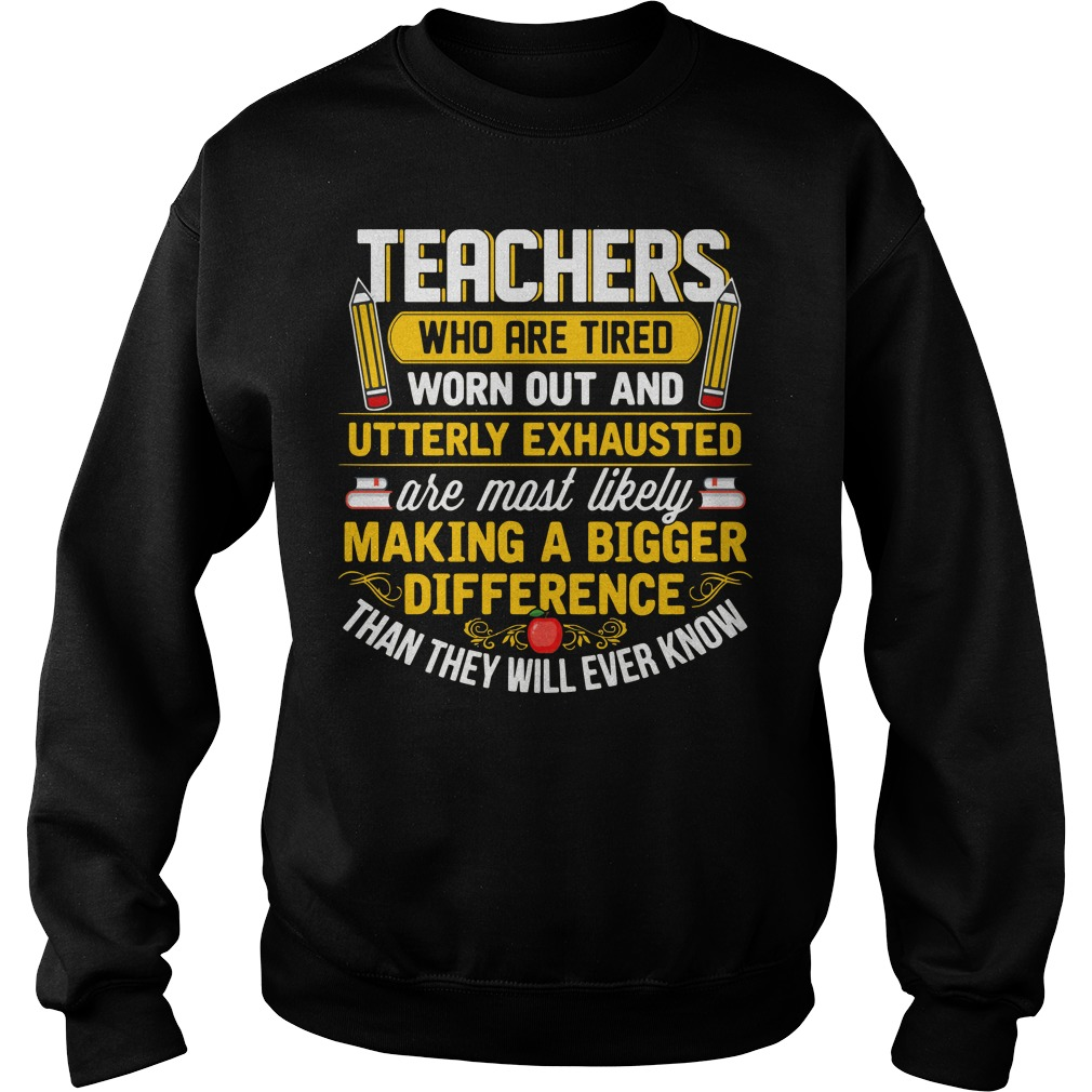 Pecils Teachers Who Are Tired Worn Out And Utterly Exhausted Sweater