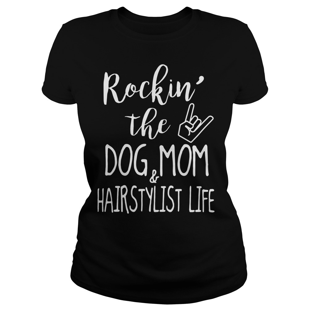 Rockin' The Dog Mom &Amp; Hairstylist Life Ladies Tee