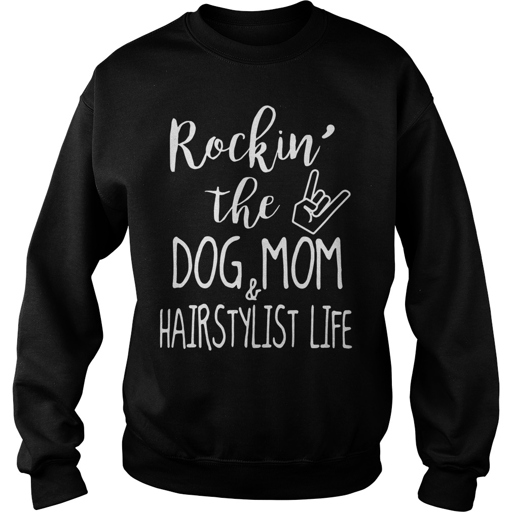 Rockin' The Dog Mom &Amp; Hairstylist Life Sweater