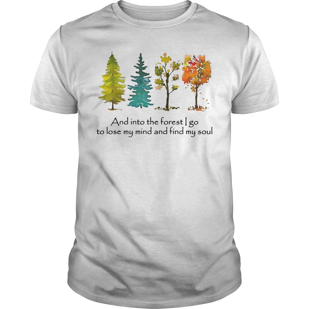 Trees And Into The Forest I Go To Lose My Mind And Find My Soul Guy Tees