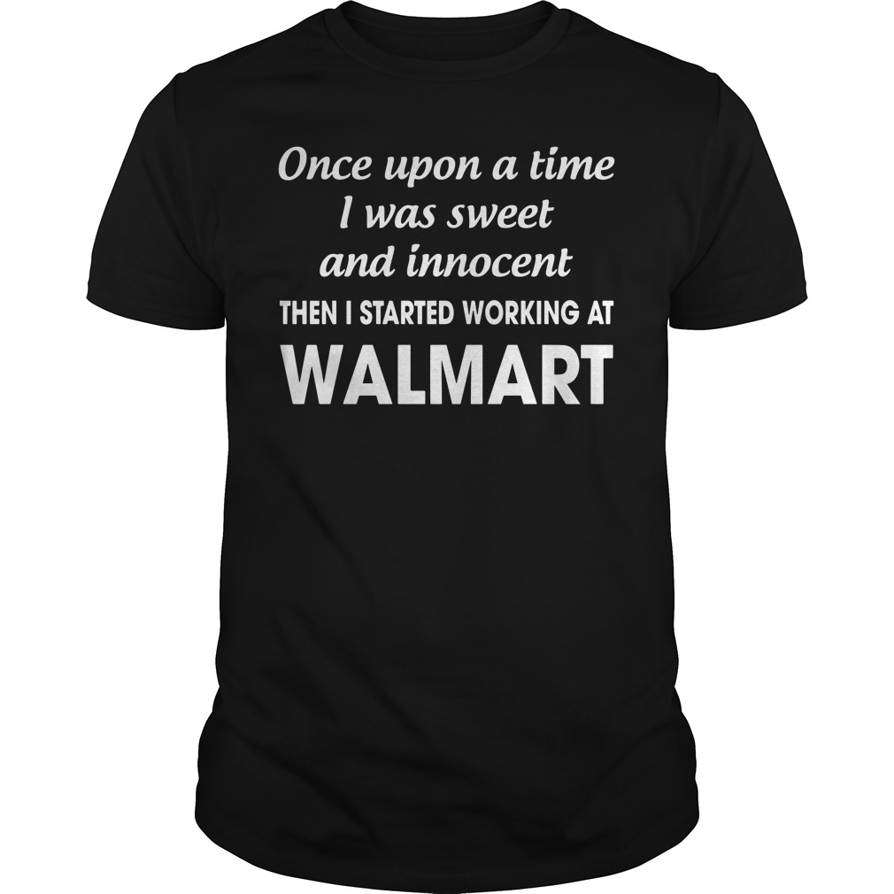 Once Upon A Time I Was Sweet And Innocent Then I Started Working At Walmart Guy Tees